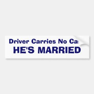 Driver Carries No Cash - HE'S MARRIED Bumper Sticker