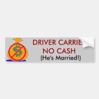 Driver Carries No Cash He's Married Sticker Bumper Sticker