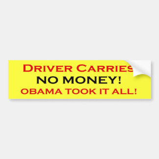 Driver has no money, Obama took it bumper stickers