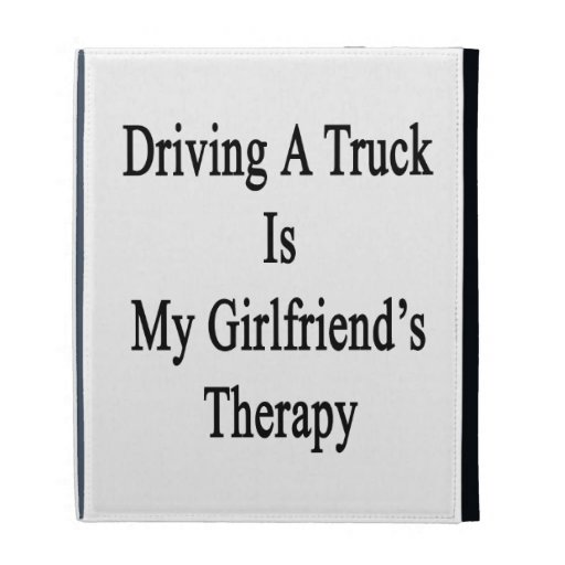 Driving A Truck Is My Girlfriend's Therapy iPad Folio Cover