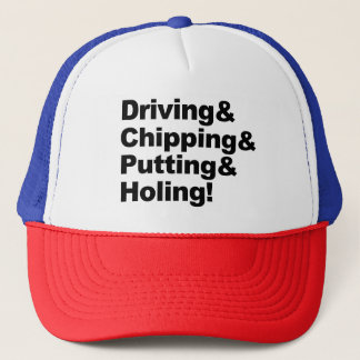 Driving&Chipping&Putting&Holing (blk) Trucker Hat