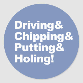 Driving&Chipping&Putting&Holing (wht) Classic Round Sticker