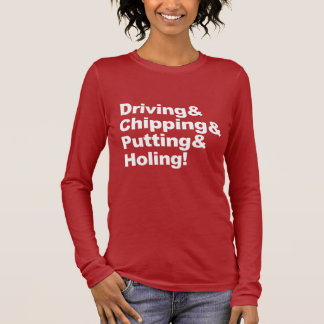 Driving&Chipping&Putting&Holing (wht) Long Sleeve T-Shirt