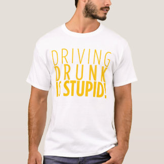 DRIVING DRUNK IS STUPID - Black Shirt, Light Text T-Shirt