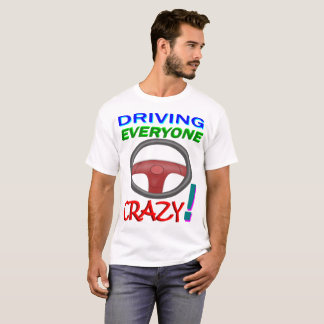 Driving Everyone Crazy T-Shirt