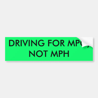 DRIVING FOR MPG, NOT MPH BUMPER STICKER