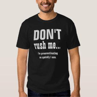 DRÔLE ne me précipitez pas sentiment de la coutume Tshirt
