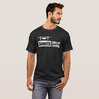 Drone Smooth Take off Smooth Landing v1 T-Shirt