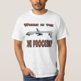 DRONES, where is the DUE PROCESS? T-Shirt