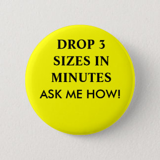 DROP 3 SIZES IN MINUTES, ASK ME HOW! 2 INCH ROUND BUTTON