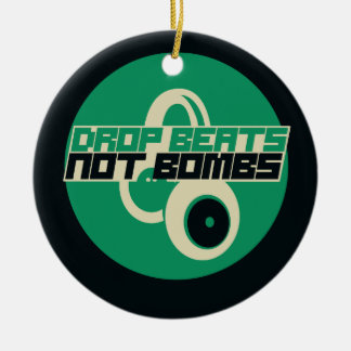 Drop Beats not Bombs Round Ceramic Ornament