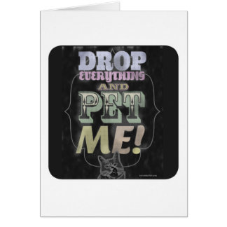Drop Everything and Pet Me Card
