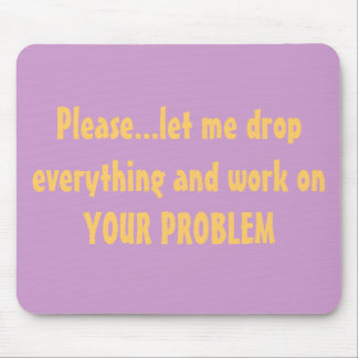 Drop Everything Problem Mousepad