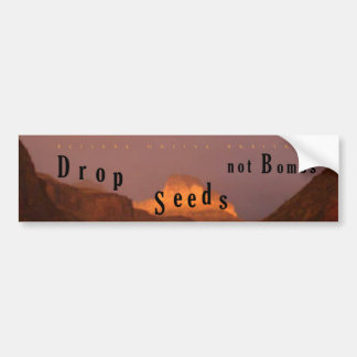 Drop Seeds Not Bombs, Restore Native Habitats Bumper Sticker