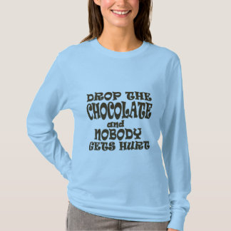drop the chocolate and nobody gets hurt T-Shirt