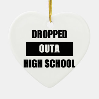 DROPPED OUTA HIGH SCHOOL CERAMIC HEART ORNAMENT