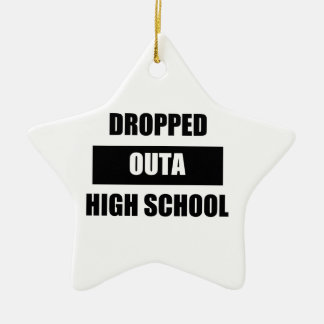 DROPPED OUTA HIGH SCHOOL CERAMIC STAR ORNAMENT