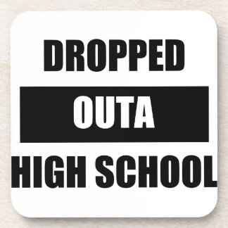 DROPPED OUTA HIGH SCHOOL DRINK COASTERS