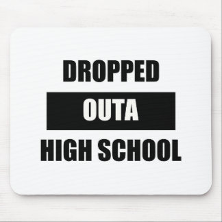 DROPPED OUTA HIGH SCHOOL MOUSE PAD