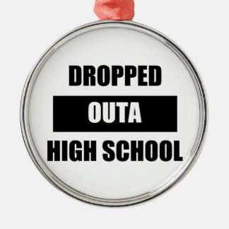 DROPPED OUTA HIGH SCHOOL Silver-Colored ROUND ORNAMENT
