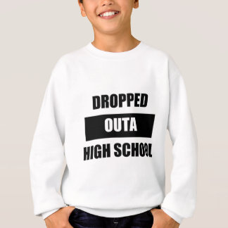 DROPPED OUTA HIGH SCHOOL SWEATSHIRT