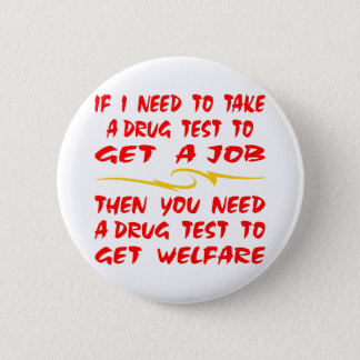 Drug Test For Job Then Drug Test For Welfare 2 Inch Round Button
