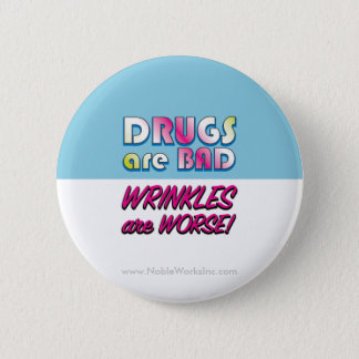 Drugs are Bad but Wrinkles are Worse 2 Inch Round Button