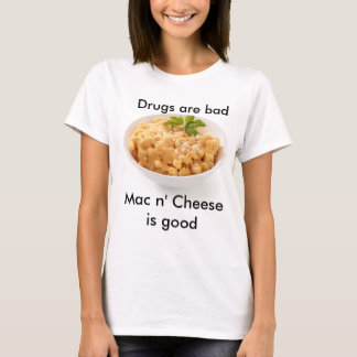 Drugs are Bad,  Mac n Cheese is Good T-Shirt