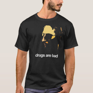 Drugs Are Bad T-Shirt