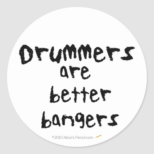 Drummers are Better Bangers Funny Stickers