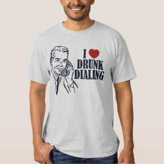 Drunk Dialing Tshirts