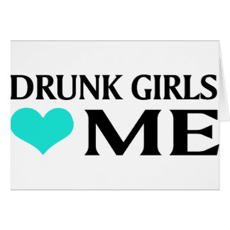 Drunk Girls Love Me Greeting Card