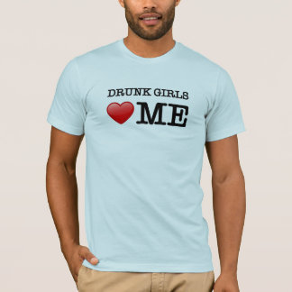 Drunk girls love me T-Shirt