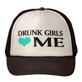 Drunk Girls Love Me Trucker Hat