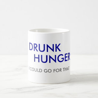 DRUNK, HUNGER, I COULD GO FOR THAT COFFEE MUG