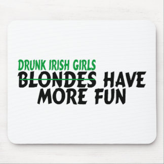 Drunk Irish Girls Have More Fun Mouse Pad