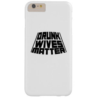 Drunk Wives Matter Barely There iPhone 6 Plus Case