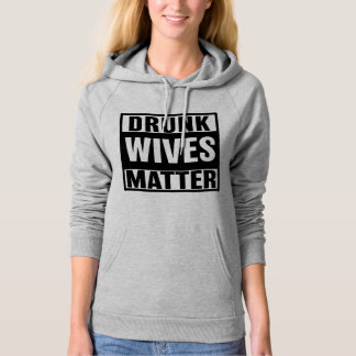 Drunk Wives Matter Funny womens hoodie