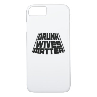 Drunk Wives Matter iPhone 8/7 Case