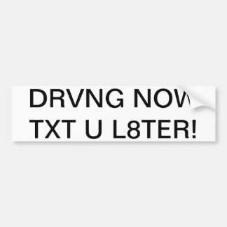 DRVNG NOW TXT U L8TER! BUMPER STICKER