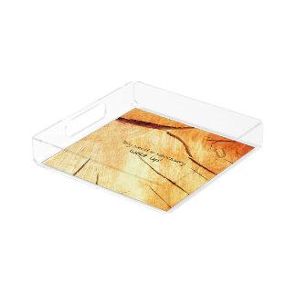 Dry Wood Is Necessary Acrylic Tray
