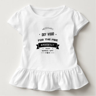 Dry Wood Is Necessary Toddler T-shirt