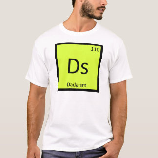 Ds - Dadaism Art Chemistry Periodic Table Symbol T-Shirt