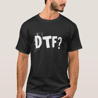DTF? T-Shirt