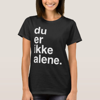 du er ikke alene T-Shirt