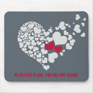 Du Er Ikke Alene/ You Are Not Alone Mouse Pad