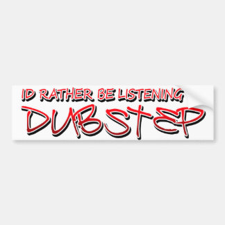 Dub step Dubstep music Bumper Sticker