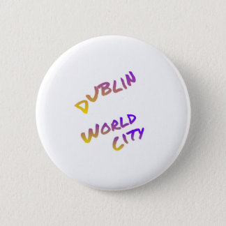 Dublin world city, colorful text art 2 inch round button