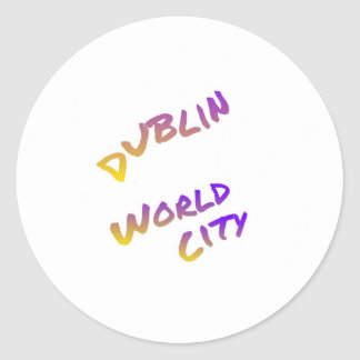 Dublin world city, colorful text art classic round sticker