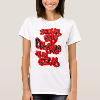 Dubstep is for girls gals ladies womens Dubstep T-Shirt